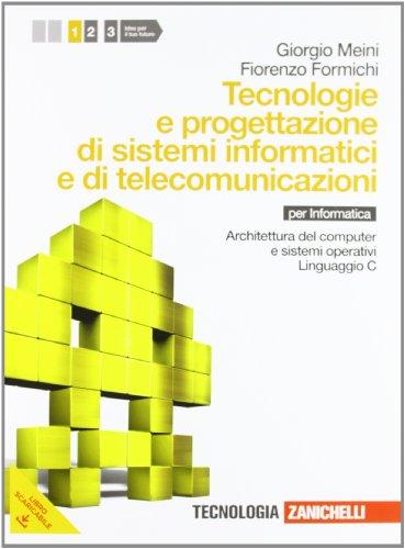 Tecnologia e progettazione di sistemi informatici e di telecomunicazioni. Per le Scuole superiori. Con espansione online. Archietture del computer e sistemi operativi, linguaggio C (Vol. 1)