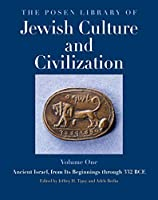 The Posen Library of Jewish Culture and Civilization, Volume 1: Ancient Israel, from Its Beginnings through 332 BCE
