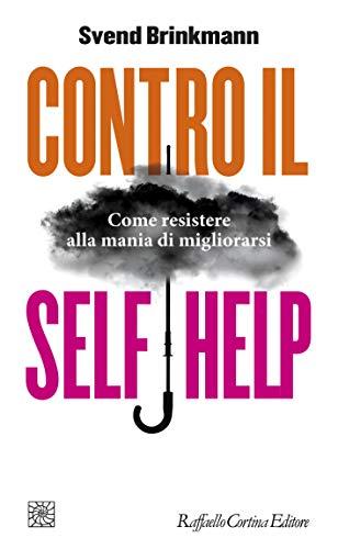 Contro il self help. Come resistere alla mania di migliorarsi