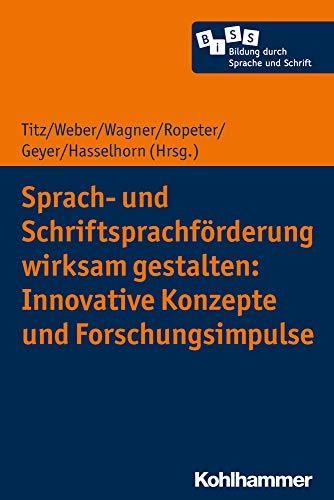 Sprach- und Schriftsprachförderung wirksam gestalten: Innovative Konzepte und Forschungsimpulse (Bildung durch Sprache und Schrift, 4, Band 4)