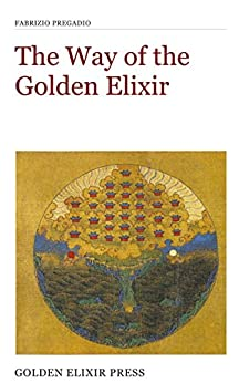[Fabrizio Pregadio]のThe Way of the Golden Elixir: An Introduction to Taoist Alchemy (Occasional Papers Book 3) (English Edition)