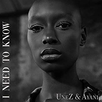 I Need to Know (feat. Ayani)