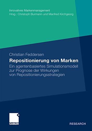 Repositionierung von Marken: Ein agentenbasiertes Simulationsmodell zur Prognose der Wirkungen von Repositionierungsstrategien (Innovatives Markenmanagement)