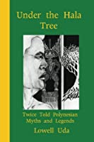 Under the Hala Tree: Twice Told Polynesian Myths Ad Legends (Pacific Literature)