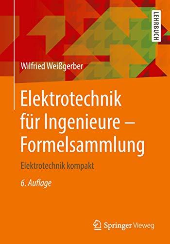 Elektrotechnik für Ingenieure - Formelsammlung: Elektrotechnik kompakt