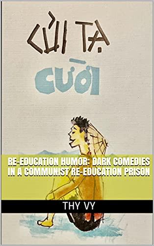 Re-Education Humor: Dark Comedies in a Communist Re-Education Prison: Củi Tạ Cười (English Edition)