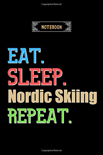 Eat, Sleep, Nordic Skiing, Repeat Notebook - Nordic Skiing Lovers And Fans Gift: Lined Notebook / Journal Gift, 120 Pages, 6x9, Soft Cover, Matte Finish