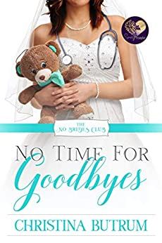 No Time for Goodbyes (The No Brides Club Book 7) by [Christina Butrum, Sweet Promise Press]