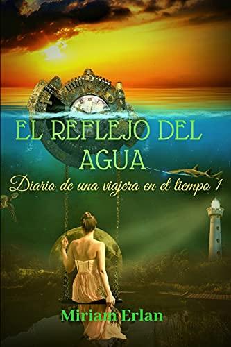 El reflejo del agua: Novela histórico romántica: 1 (Diario de una Viajera en el Tiempo)