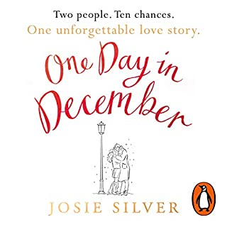 One Day in December                   Written by:                                                                                                                                 Josie Silver                               Narrated by:                                                                                                                                 Eleanor Tomlinson,                                                                                        Charlie Anson                      Length: 10 hrs and 27 mins     10 ratings     Overall 4.0