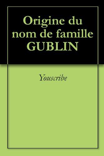 Origine du nom de famille GUBLIN (Oeuvres courtes) (French Edition)