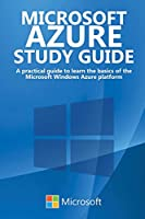 Microsoft Azure Study Guide: A practical guide to learn the basics of the Microsoft Windows Azure platform