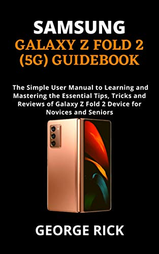 SAMSUNG GALAXY Z FOLD 2 (5G) GUIDEBOOK: The Simple User Manual to Learning and Mastering the Essential Tips, Tricks and Reviews of Galaxy Z Fold 2 Device for Novices and Seniors (English Edition)