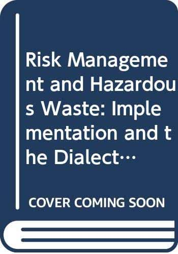 Risk Management and Hazardous Waste: Implementation and the Dialectics of Credibility