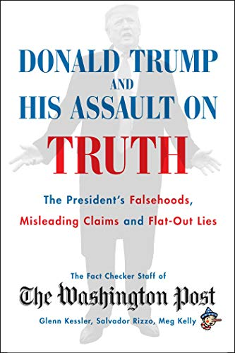 Compare Textbook Prices for Donald Trump and His Assault on Truth: The President's Falsehoods, Misleading Claims and Flat-Out Lies  ISBN 9781982151072 by The Washington Post Fact Checker Staff