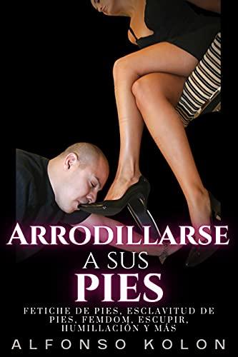 Arrodillarse a sus pies : Fetichismo de Pies, Esclavitud de Pies, Trample, Femdom, Escupir, Humillación y Más