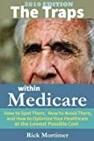 """The Traps Within Medicare -- 2019 Edition: How to Spot Them, How to Avoid Them, and How to Optimize Your Healthcare  at the Lowest Possible Cost (""""Avoid the Traps"""" Series, Book 2) (Volume 2)"""
