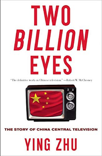 Two Billion Eyes: The Story of China Central Television (English Edition)