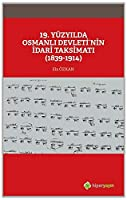 19. Yüzyilda Osmanli Devleti'nin Idari Taksimati (1839-1914)