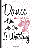 Dance Like No One Is Watching: Blank Lined Journal 6x9' Cute Ballerina Ballet Notebook Gifts for Women Kids & Teenage Girls Dancing for Writing & Journaling (Dance Gifts)