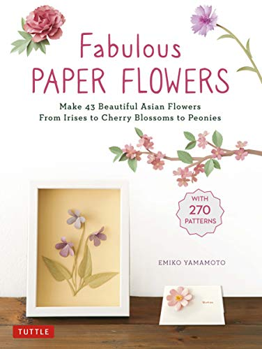 Fabulous Paper Flowers: Make 43 Beautiful Asian Flowers - From Irises to Cherry Blossoms to Peonies (with Printable Tracing Templates) (English Edition)
