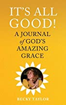 It's All Good: A Journal of God's Amazing Grace
