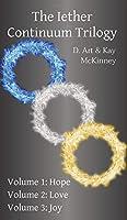 The Iether Continuum Trilogy: Volume 1: Hope Volume 2: Love Volume 3: Joy