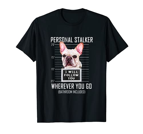 Personal Stalker Dog Frenchie I Will Follow You Mugshot T-Shirt