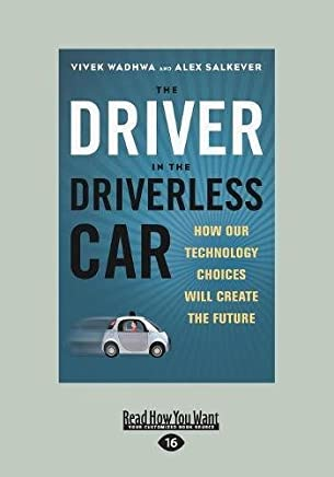 The Driver in the Driverless Car: How Our Technology Choices Will Create the Future (Large Print 16pt)
