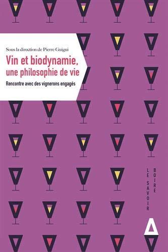 VIN ET BIODYNAMIE, UNE PHILOSOPHIE DE VIE: Rencontre avec des vignerons engagés