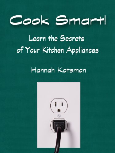 Cook Smart! Learn the Secrets of Your Kitchen Appliances