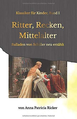 Ritter, Recken, Mittelalter: Balladen von Schiller neu erzählt (Klassiker für Kinder) (German Edition)