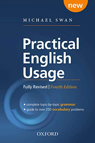 Practical English Usage. 4th Edition: Michael Swan's guide to problems in English