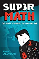 Supermath: The Power of Numbers for Good and Evil