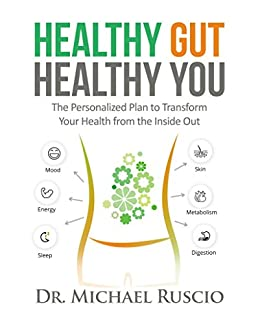 Healthy Gut, Healthy You: The Personalized Plan to Transform Your Health from the Inside Out by [Dr. Michael Ruscio]