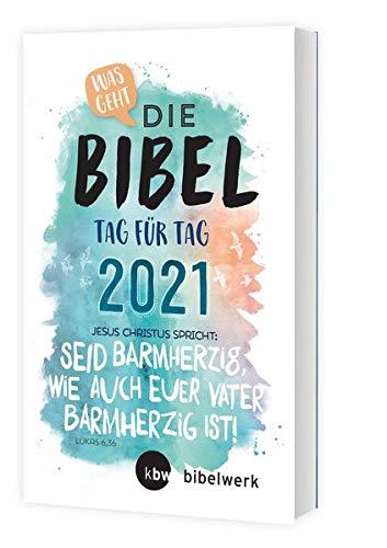 Was geht Die Bibel Tag für Tag 2021: Jesus Christus spricht: Seid barmherzig, wie auch euer Vater barmherzig ist! (LK 6,36)