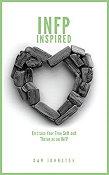 INFP Inspired: Embrace your true self and Thrive as an INFP by [Dan Johnston]