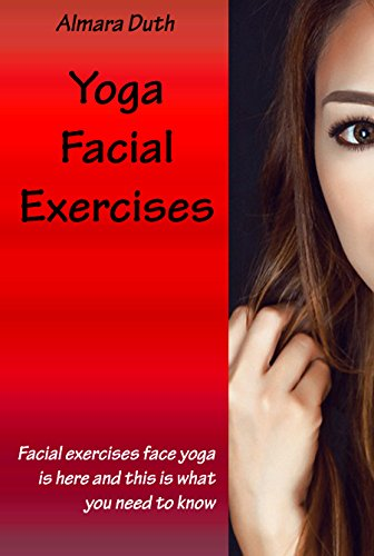 Yoga Facial Exercises Yoga Exercises For Slimming Your Face Facial Exercises Face Yoga Is Here And This Is What You Need To Know Kindle Edition By Duth Almara Health Fitness