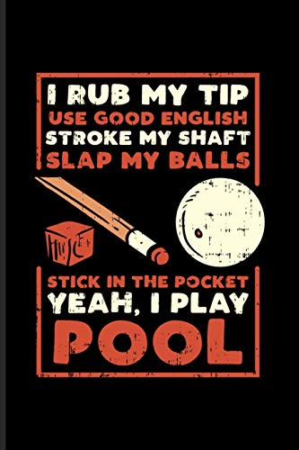 I Rub My Tip Use Good English Stroke My Shaft...: Funny Pool Billiard Undated Planner   Weekly & Monthly No Year Pocket Calendar   Medium 6x9 Softcover   For Eight Ball Pool & Billiards Fans