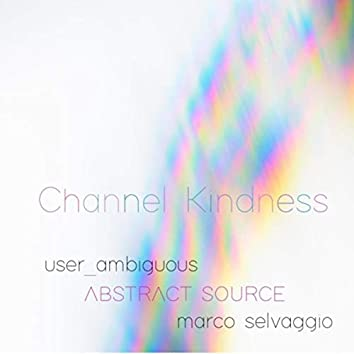 Channel Kindness (feat. Marco Selvaggio)