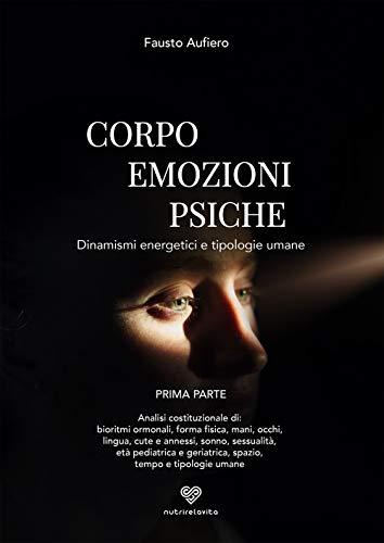 Corpo emozioni e psiche. Dinamismi energetici e tipologie umane