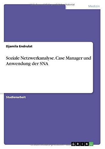 Soziale Netzwerkanalyse. Case Manager und Anwendung der SNA