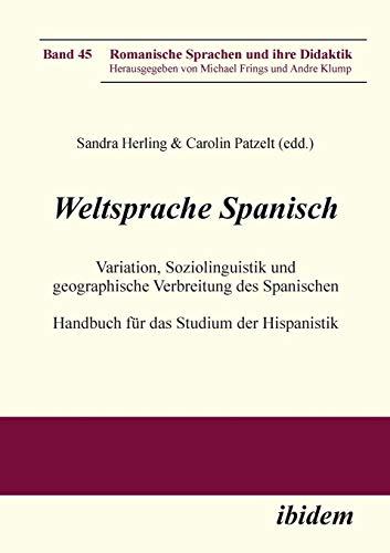 Weltsprache Spanisch: Variation, Soziolinguistik und geographische Verbreitung des Spanischen. Handbuch für das Studium der Hispanistik (Romanische Sprachen und ihre Didaktik)