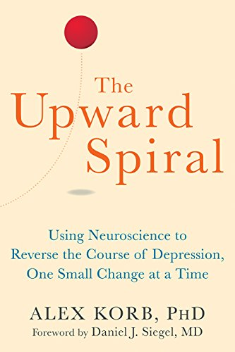 The Upward Spiral: Using Neuroscience to Reverse the Course of Depression, One Small Change at a Time (English Edition)