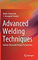 Advanced Welding Techniques: Holistic View with Design Perspectives