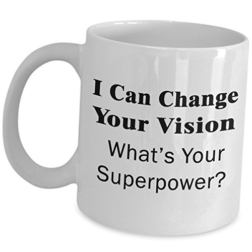 Ophthalmologist Mug Gifts Ophthalmology Coffee Tea Cup Funny Cute Gag - Eye Doctor Specialist Appreciation MD Accessories Ideas for Men Women - I Can Change Your Vision Whats Your Superpower