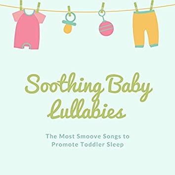 Soothing Baby Lullabies: The Most Smoove Songs to Promote Toddler Sleep