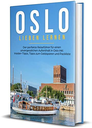 Oslo lieben lernen: Der perfekte Reiseführer für einen unvergesslichen Aufenthalt in Oslo inkl. Insider-Tipps, Tipps zum Geldsparen und Packliste (Erzähl-Reiseführer Oslo, Band 1)