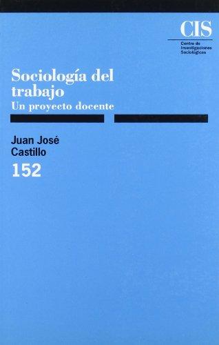 Sociología del trabajo: Un proyecto docente: 152 (Monografías)