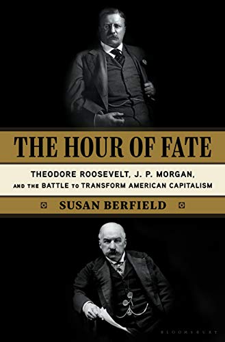 Image of The Hour of Fate: Theodore Roosevelt, J.P. Morgan, and the Battle to Transform American Capitalism